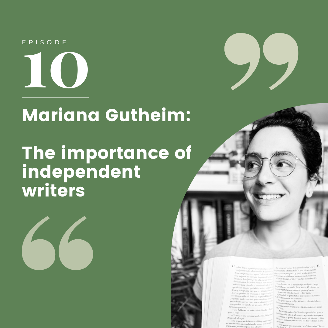Episode 10 – Mariana Gutheim: The importance of independent writers