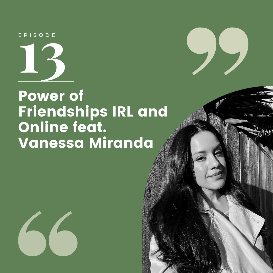 Episode 13 – Power of Friendships IRL and Online feat. Vanessa Miranda