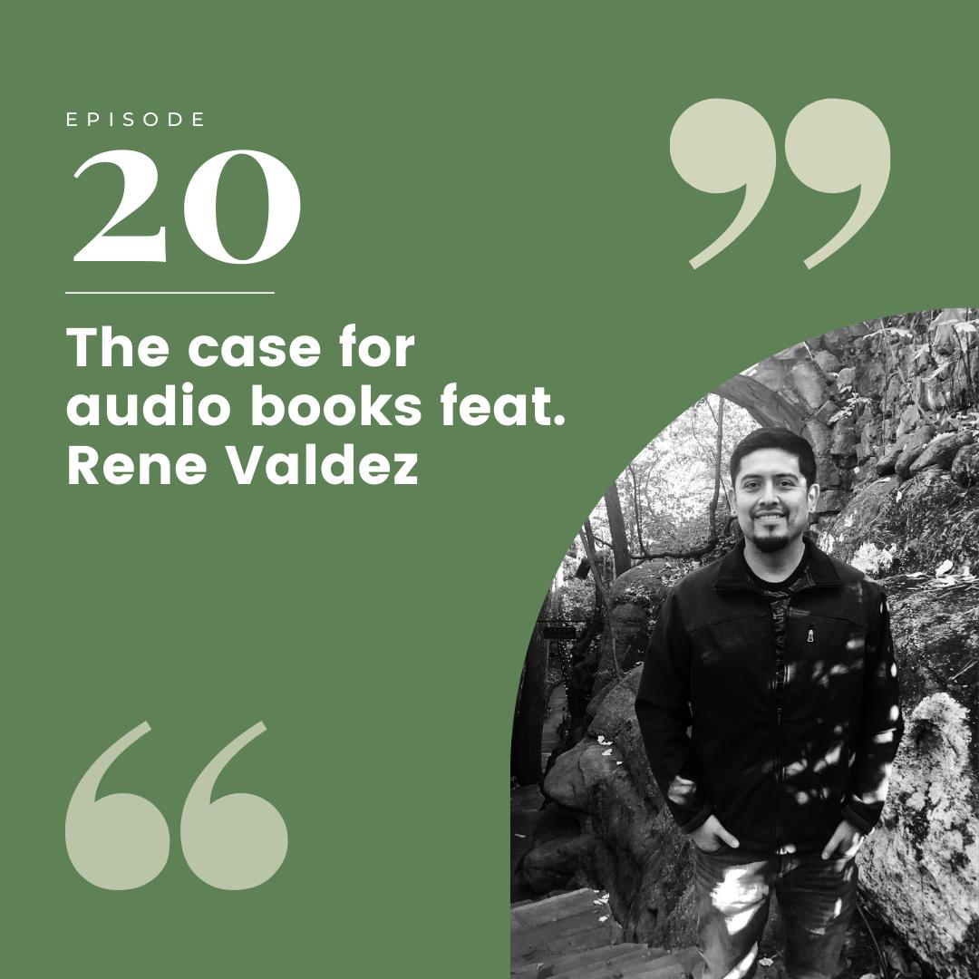 Episode 20 – The case for audio books feat. Rene Valdez