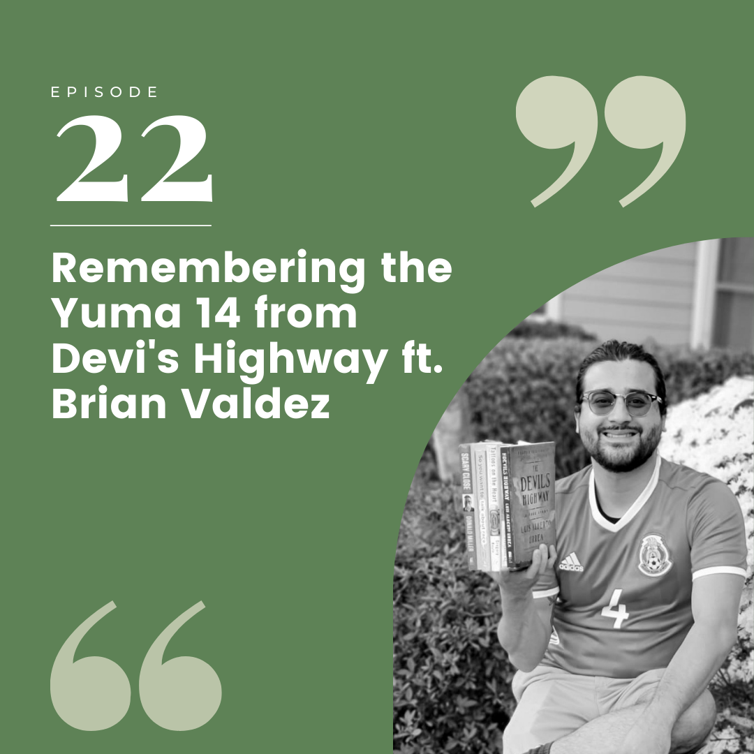 Episode 22 – Remembering the Yuma 14 from Devi's Highway ft. Brian Valdez